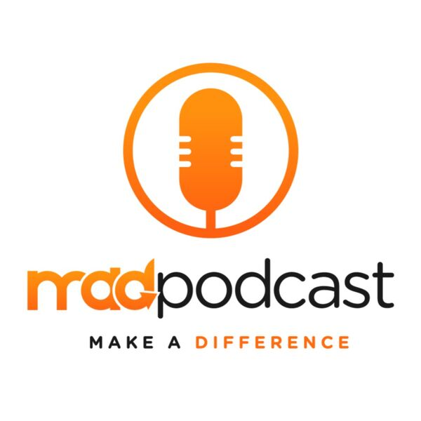 Make a Difference (MAD) Podcast Podcast Artwork Image