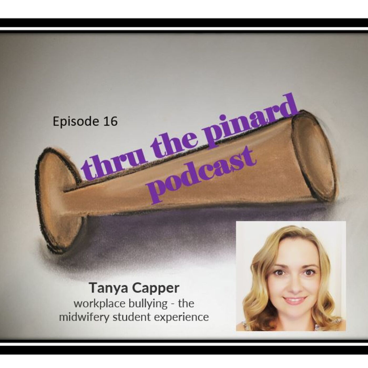 Ep 16 Tanya Capper & workplace bullying - the midwifery student experience