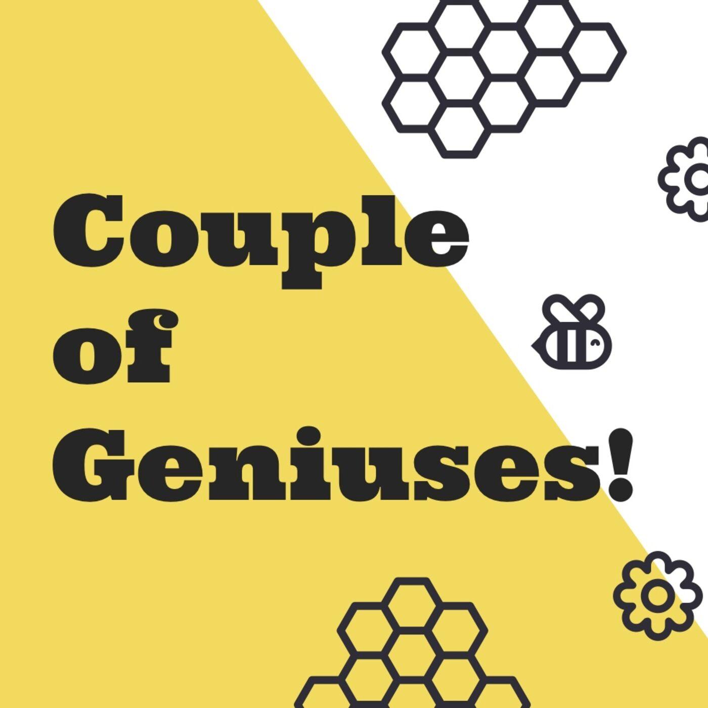 Couple of Geniuses!