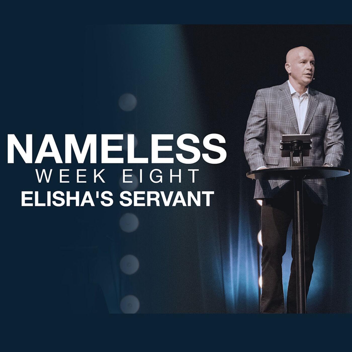Nameless // Week Eight - Elisha's Servant