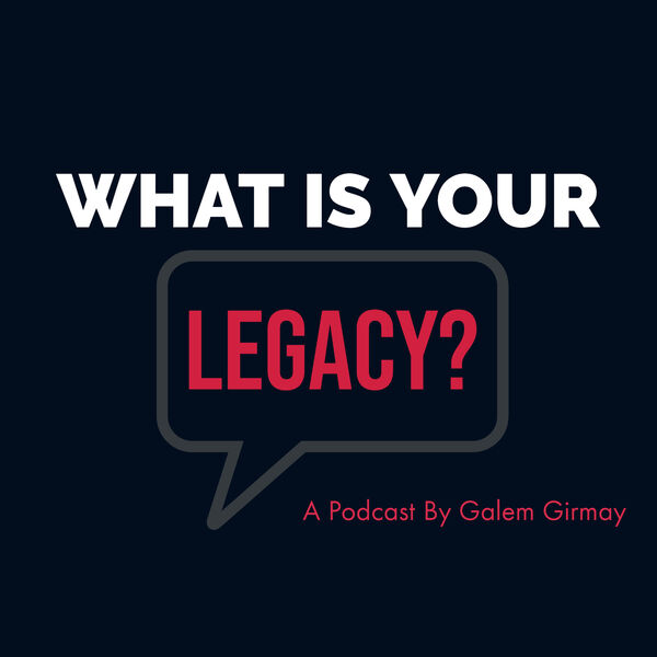 What Is Your Legacy? Podcast Artwork Image