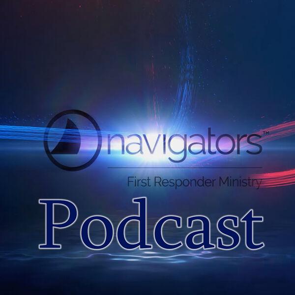 The Navigators - First Responder Ministry Podcast Artwork Image