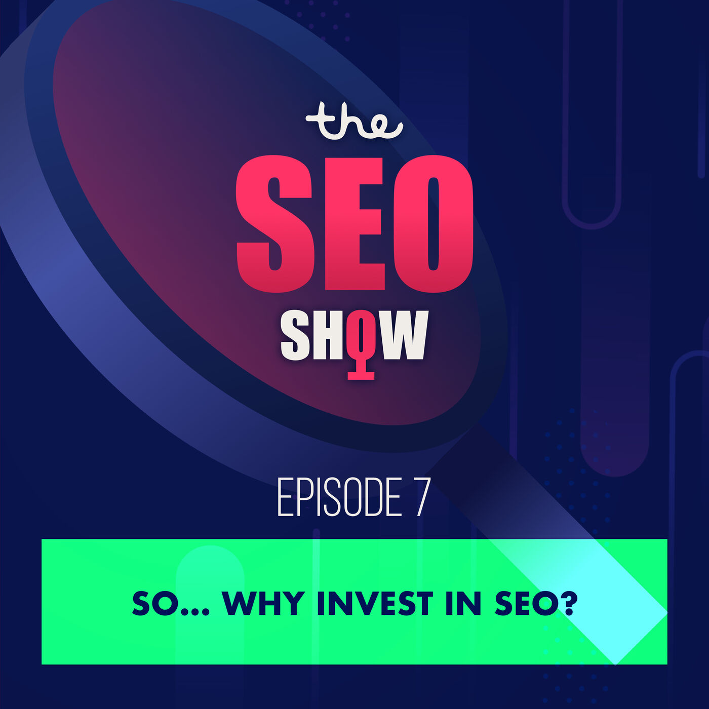 So... Why Invest In SEO? - Episode 007