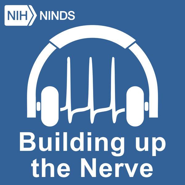 NINDS's Building Up the Nerve Podcast Artwork Image