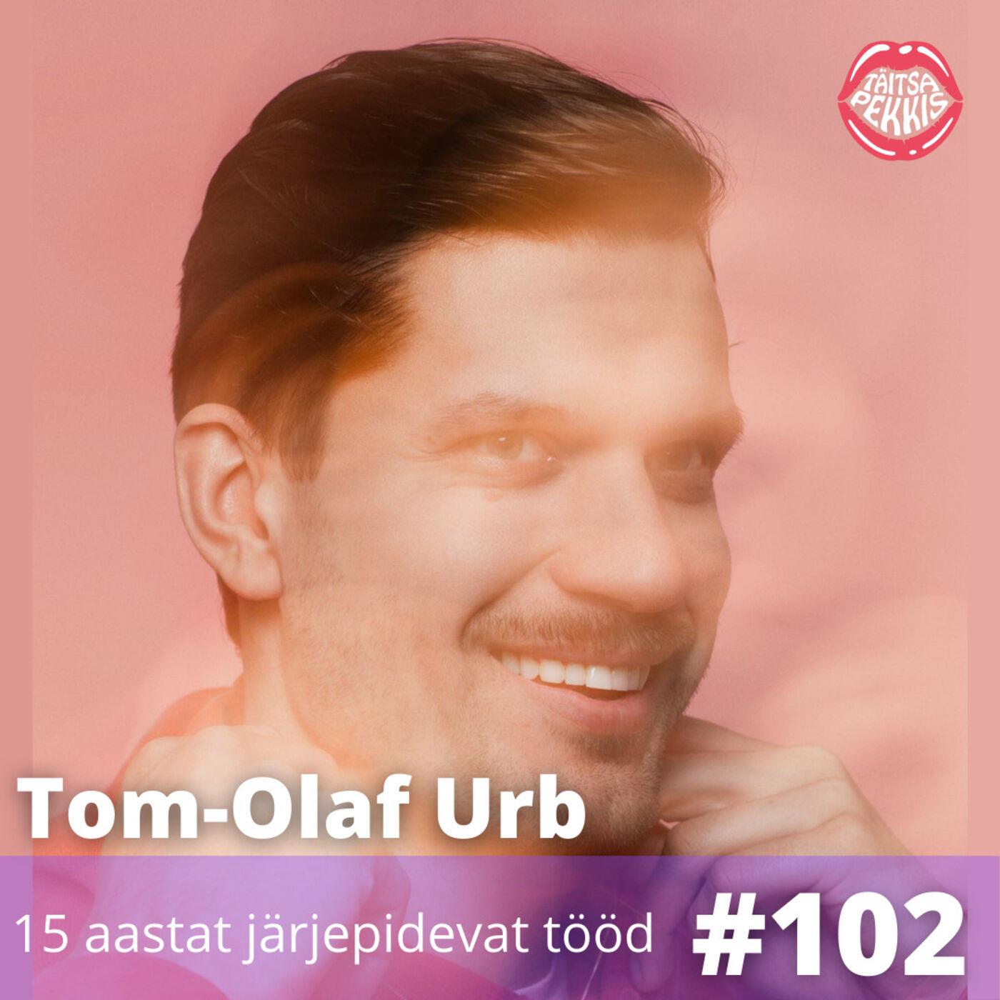 #102 - Tom-Olaf Urb - 15 aastat järjepidevat tööd