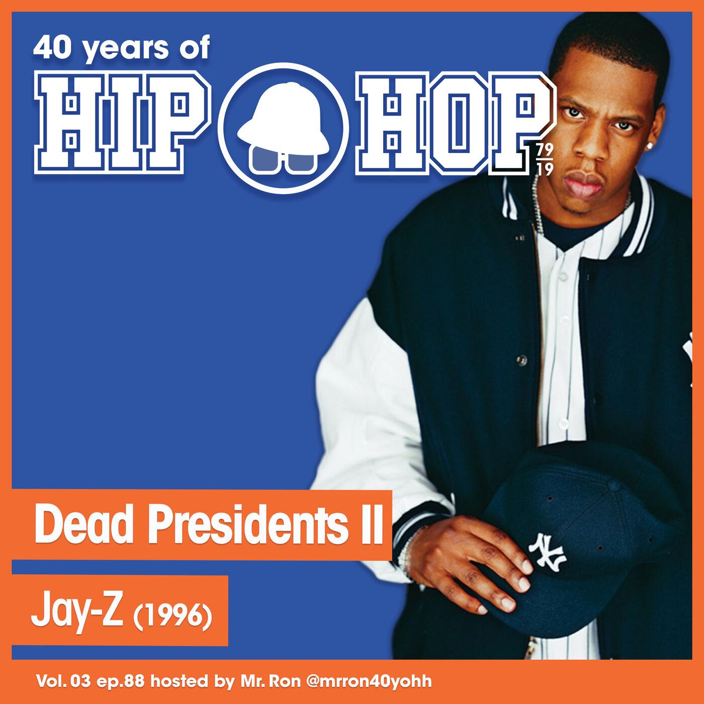 Vol.03 E88 - Dead Presidents II by Jay-Z released in 1996 - 40 Years of Hip Hop