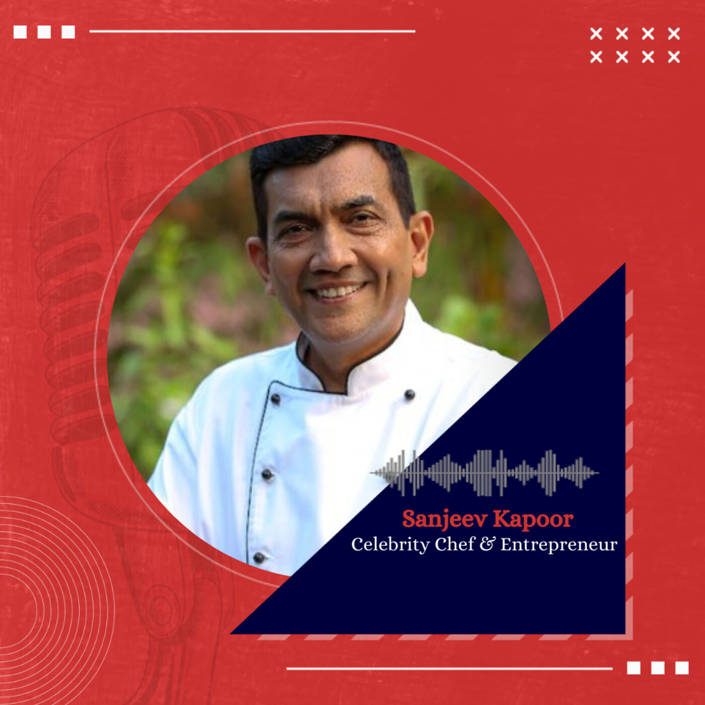 A recipe for success with Chef and Entrepreneur, Sanjeev Kapoor