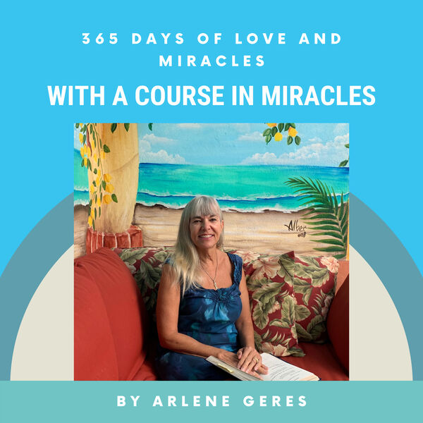 365 Days of Love and Miracles with Arlene Geres Podcast Artwork Image