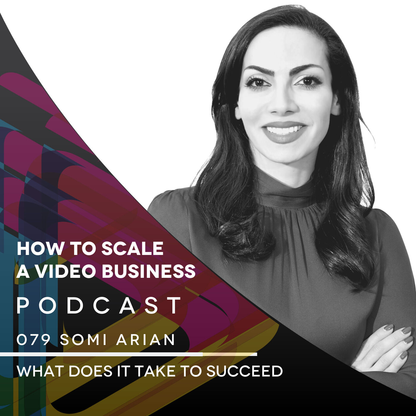 What Does it Take To Succeed in Adversity EP#079 - Somi Arian