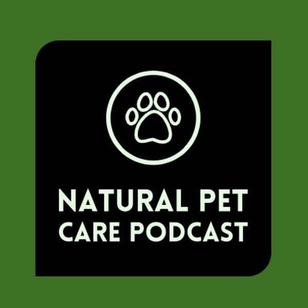 Natural Pet Care Podcast Podcast Artwork Image