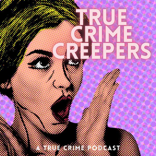 True Crime Creepers Podcast Artwork Image