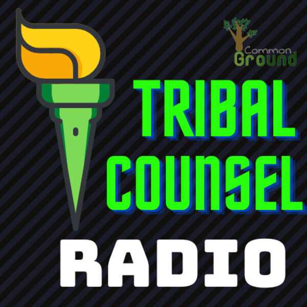 Tribal Counsel Radio Podcast Artwork Image