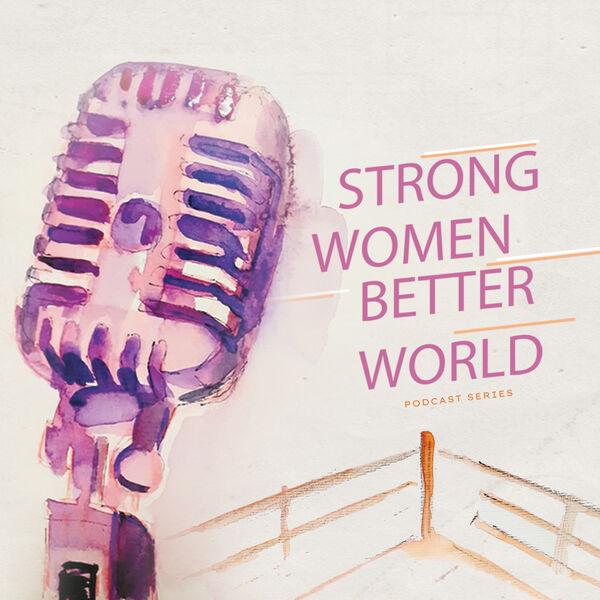 Strong Women. Better World. Podcast Artwork Image