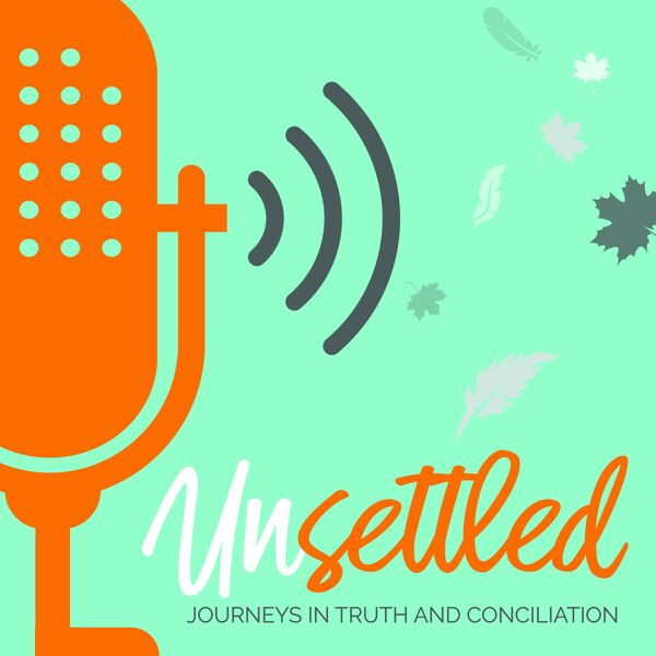 Unsettled: Journeys in Truth and Conciliation Podcast Artwork Image