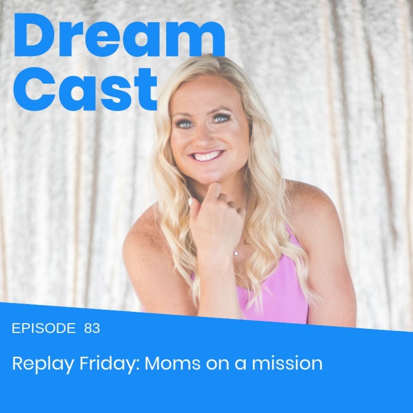 Episode 83 - Replay Friday: Moms on a Mission