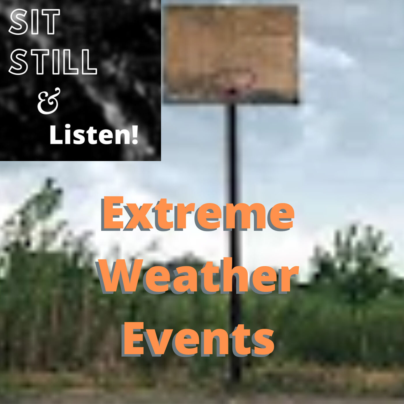 Sit Still and Listen - Extreme Weather Events