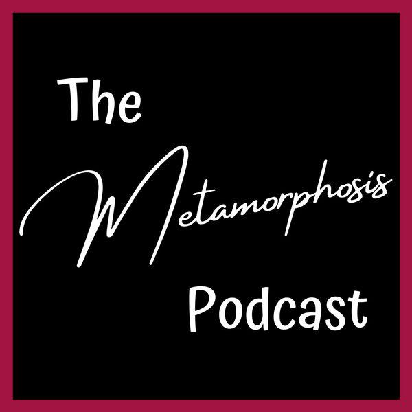 The Metamorphosis Podcast Podcast Artwork Image