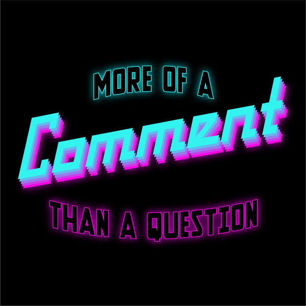 More of a Comment Than a Question Podcast Artwork Image