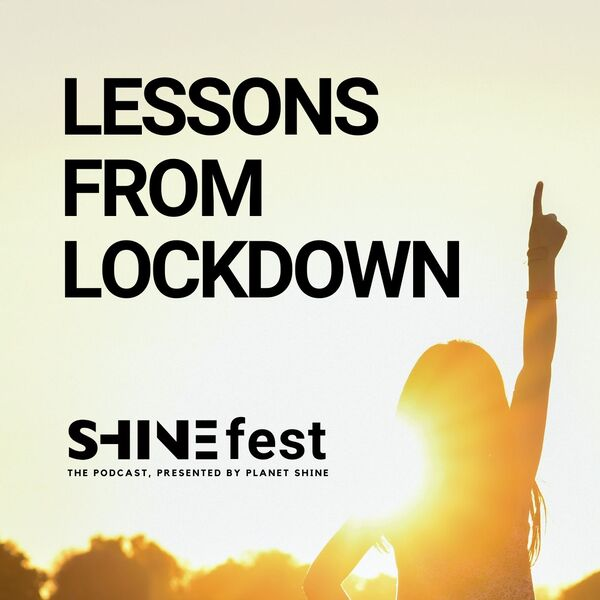 Lessons from Lockdown, SHINEfest The Podcast Podcast Artwork Image