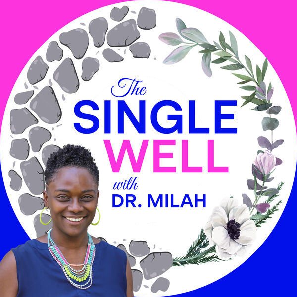 The Single Well with Dr. Milah Podcast Artwork Image
