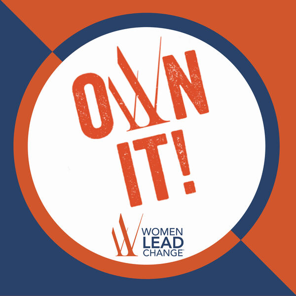 Own It! from Women Lead Change Podcast Artwork Image