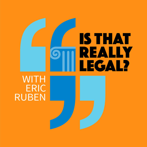 Is that really legal? with Eric Ruben Podcast Artwork Image