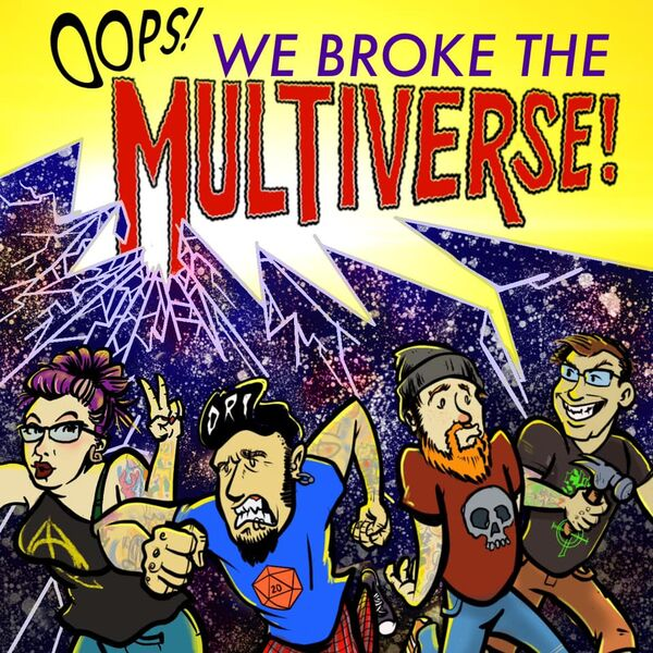 Oops! We Broke The Multiverse! Podcast Podcast Artwork Image