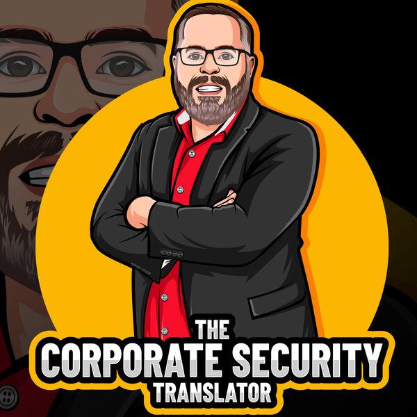The Corporate Security Translator Podcast Podcast Artwork Image