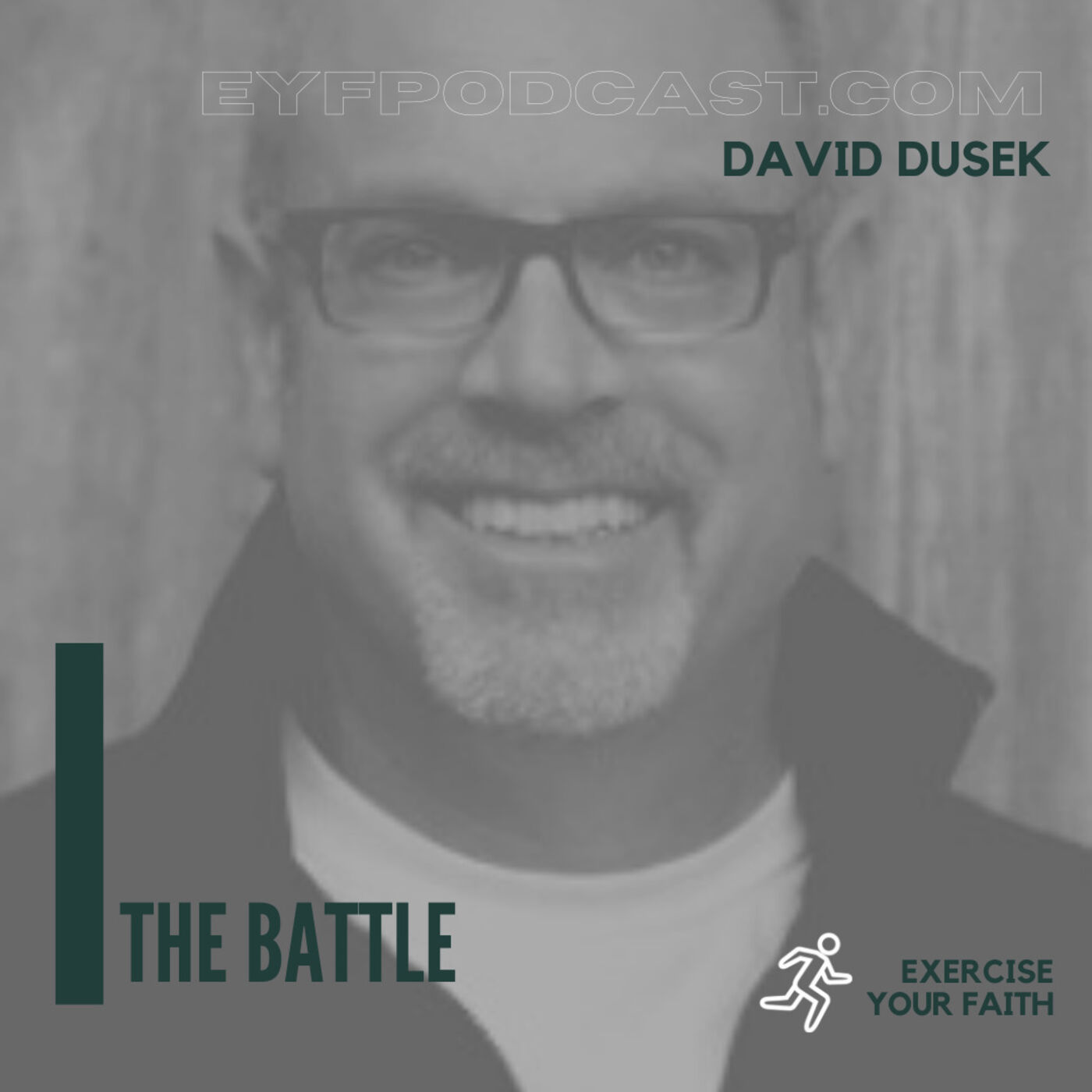 EYFPodcast- Exercise Your Faith by stepping into THE BATTLE with David Dusek