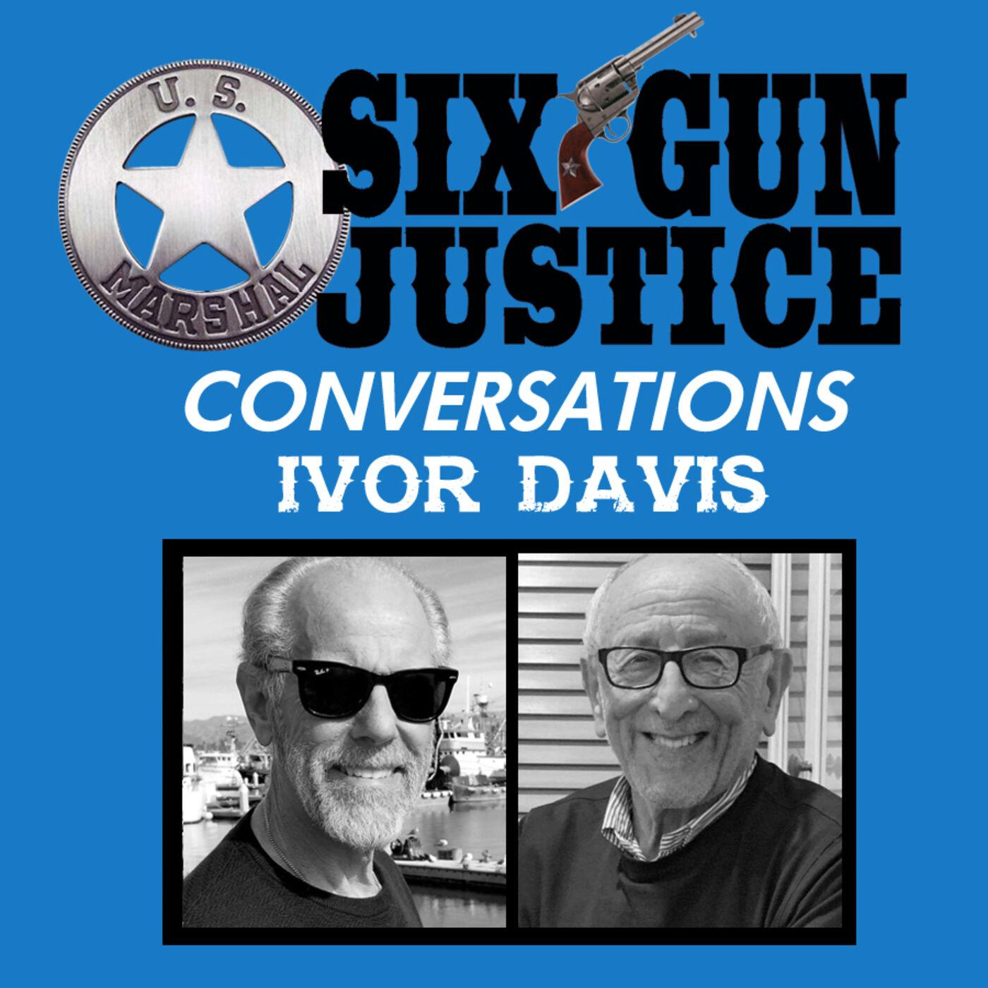 SIX-GUN JUSTICE CONVERSATIONS—IVOR DAVIS