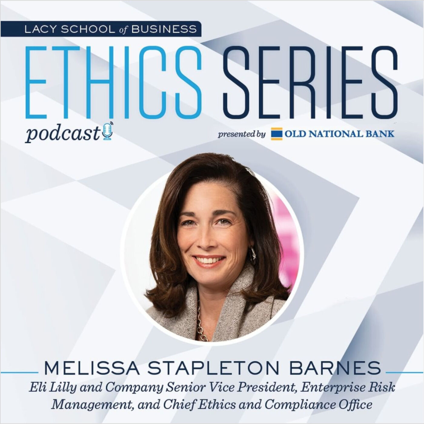 3. Ethical Leadership in Times of Crisis—COVID-19— Melissa Stapleton Barnes, Senior Vice President, Enterprise Risk Management, and Chief Ethics and Compliance Officer, Eli Lilly and Company.