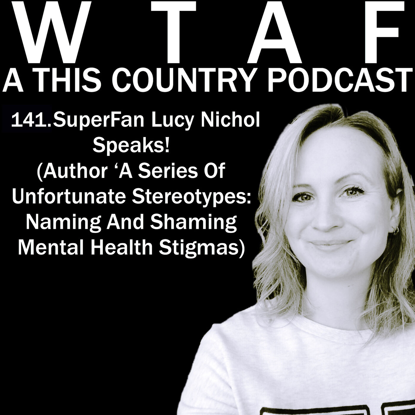 141. SuperFan Lucy Nichol Speaks! (Author 'A Series Of Unfortunate Stereotypes: Naming And Shaming Mental Health Stigmas)