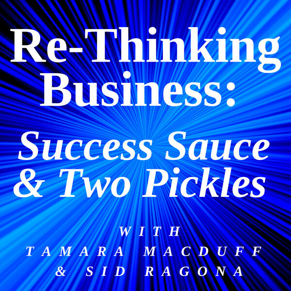 Re-Thinking Business: Success Sauce & Two Pickles Podcast Artwork Image