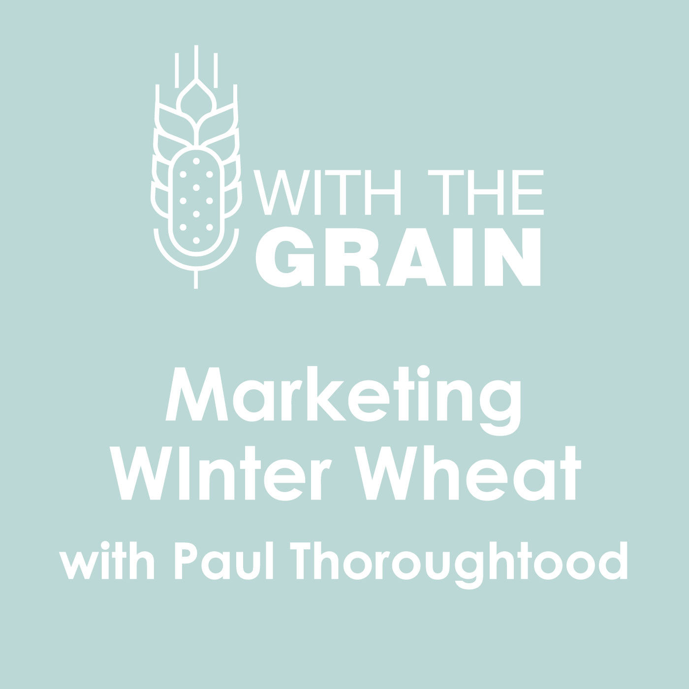 Marketing Your Winter Wheat, with Paul Thoroughgood
