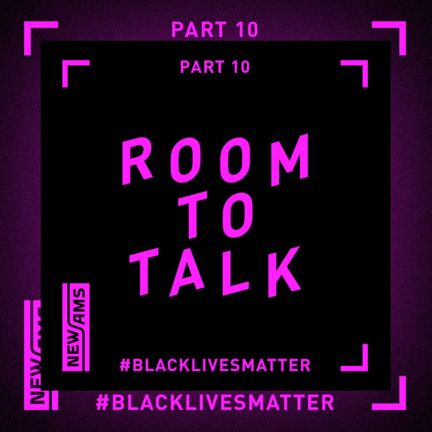 Room to Talk: Black Lives Matter Part 10