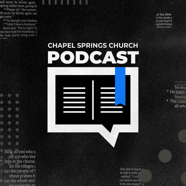 The Chapel Springs Church Podcast Podcast Artwork Image