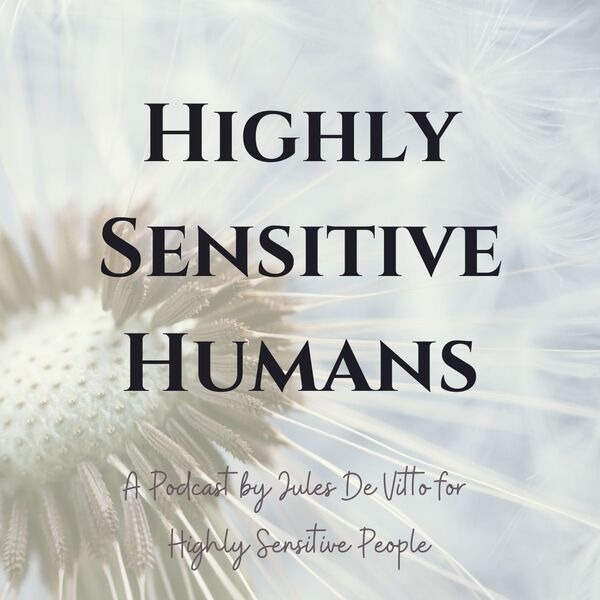 Highly Sensitive Humans Podcast Podcast Artwork Image