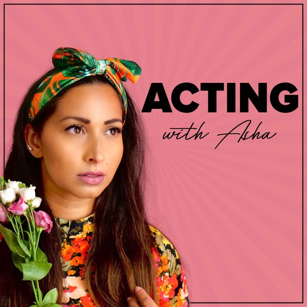 Acting with Asha Podcast Artwork Image