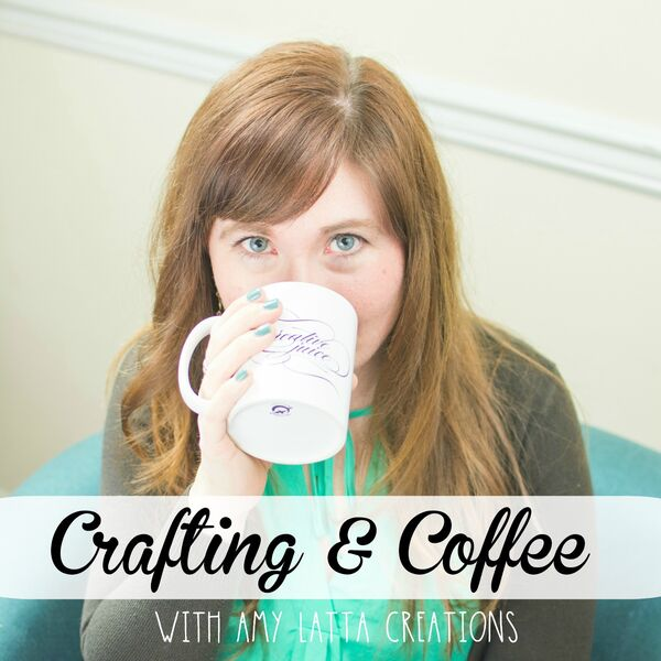 Crafting & Coffee with Amy Latta Creations Podcast Artwork Image