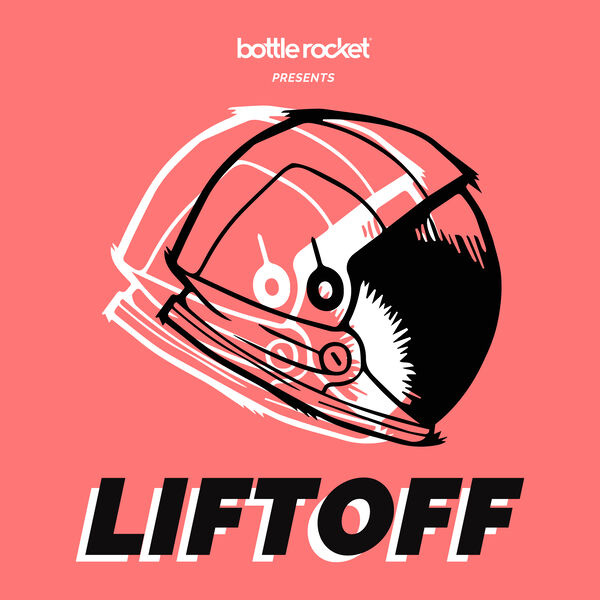 Liftoff by Bottle Rocket Podcast Artwork Image