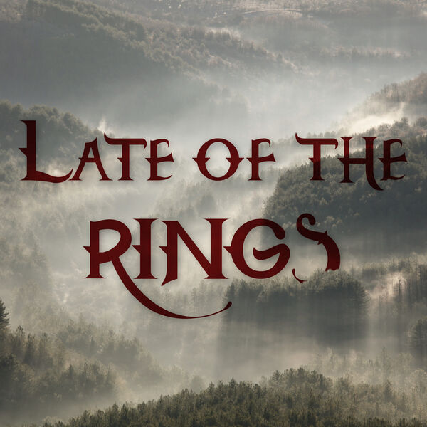 Late of the Rings Podcast Artwork Image