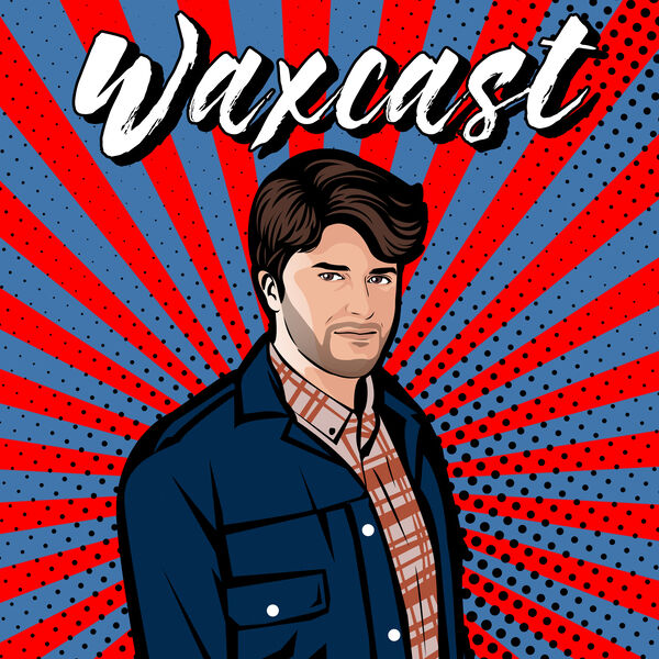 The Waxcast Podcast Podcast Artwork Image