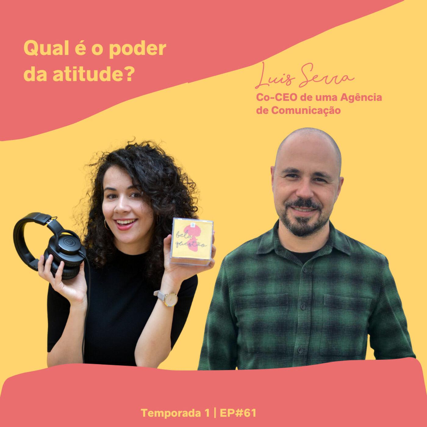 61º Onde nos pode levar o poder da atitude? Com Luís Serra, CO-CEO de uma Agência de Comunicação de renome em Portugal