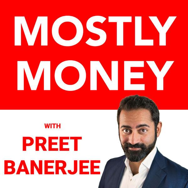 MOSTLY MONEY with Preet Banerjee Podcast Artwork Image