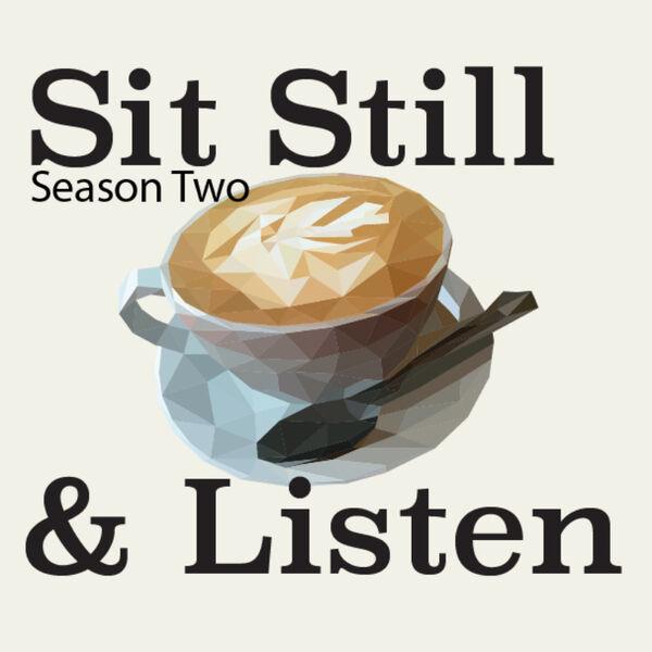 Sit Still and Listen! Podcast Artwork Image