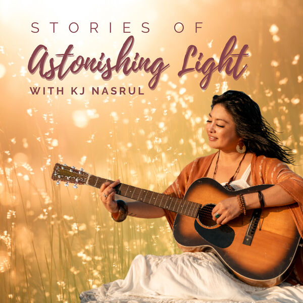 Stories of Astonishing Light with KJ Nasrul  Podcast Artwork Image