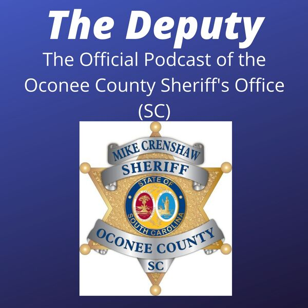 The Deputy: The Official Oconee County Sheriff's Office (SC) Podcast  Podcast Artwork Image