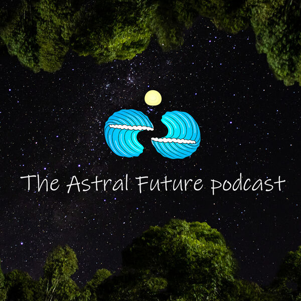 The Astral Future Podcast Podcast Artwork Image