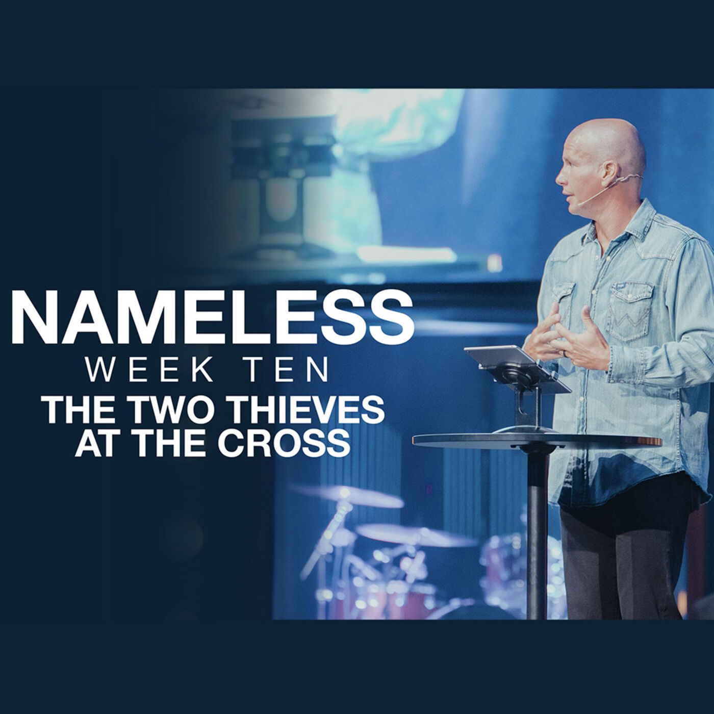 Nameless // Week Ten - The Two Thieves at the Cross