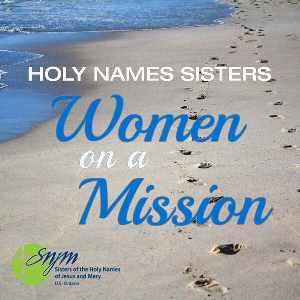 Holy Names Sisters: Women on a Mission Podcast Artwork Image